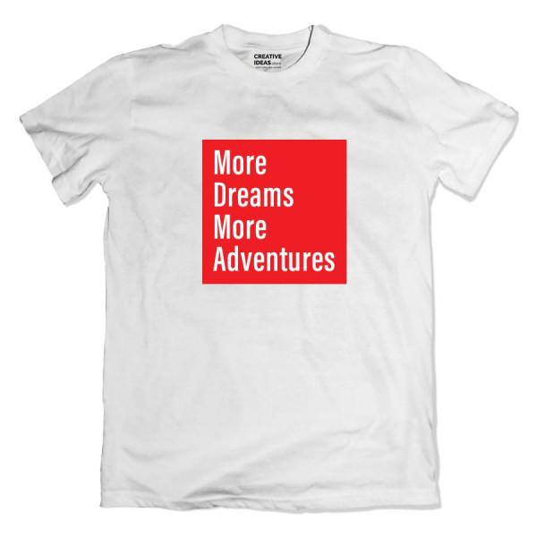 More Dreams More Adventures tshirt