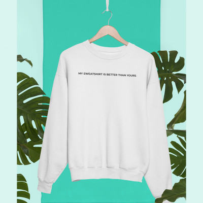 Better Than Yours White Unisex 100% Cotton Sweatshirt
