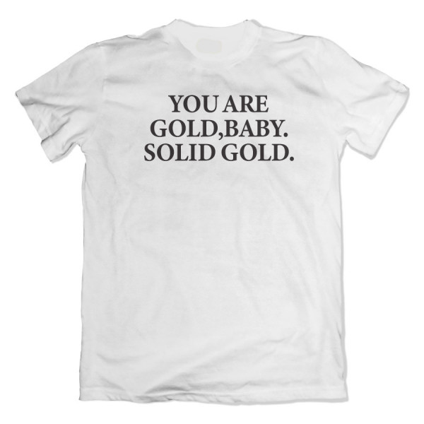 You Are Gold Baby, Solid Gold White Tshirt