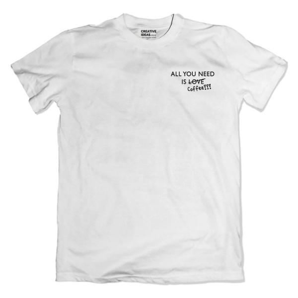 All You Need is Coffee Tshirt