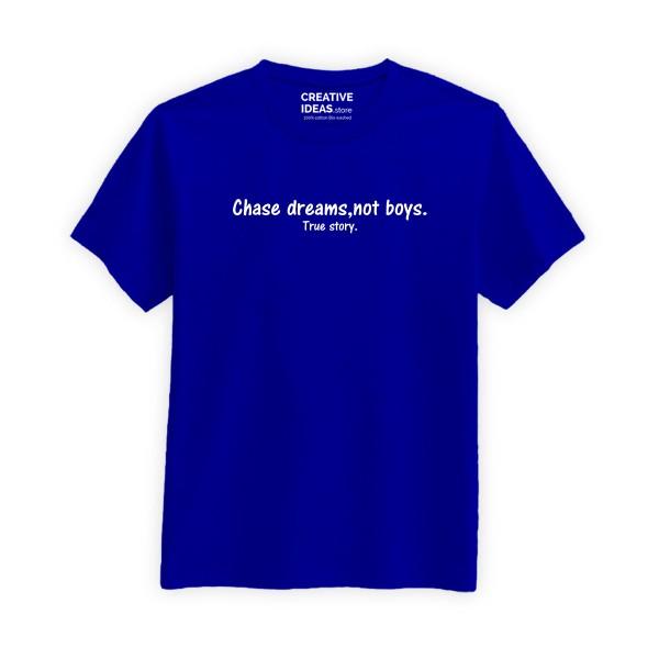 Chase Dreams Not Boys - True Story Tshirt