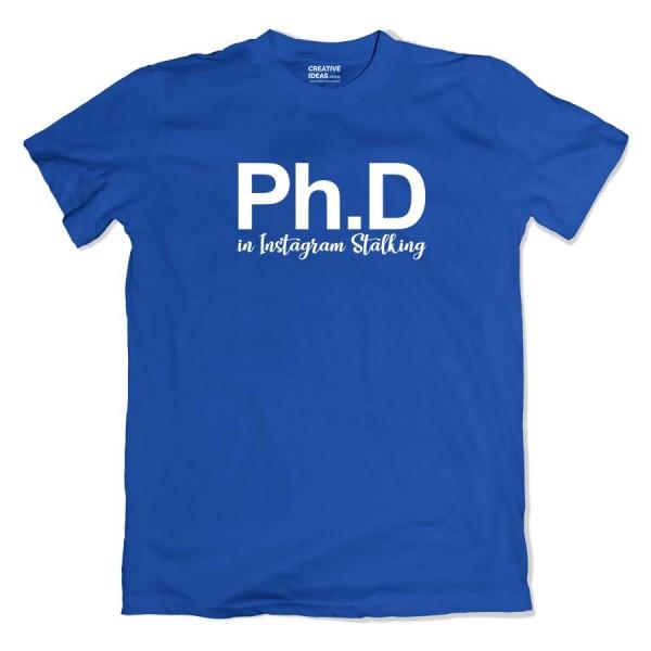 PhD in Instagram Stalking Tshirt