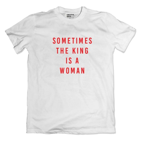 Sometime The King is a Woman Tshirt