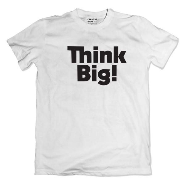 Think Big White Tshirt