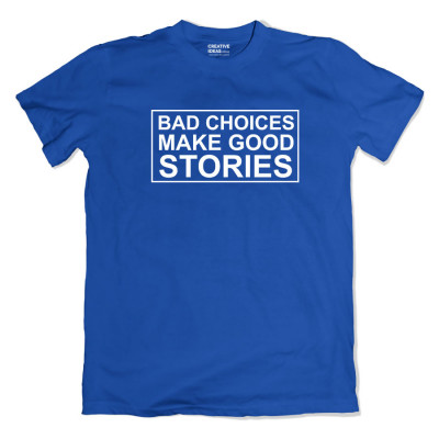 Bad Choices Make Good Stories Blue Tshirt