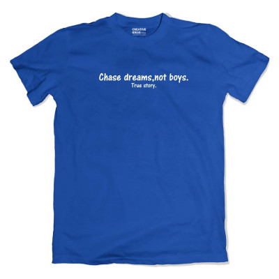 Chase Dreams Not Boys - True Story Tshirt
