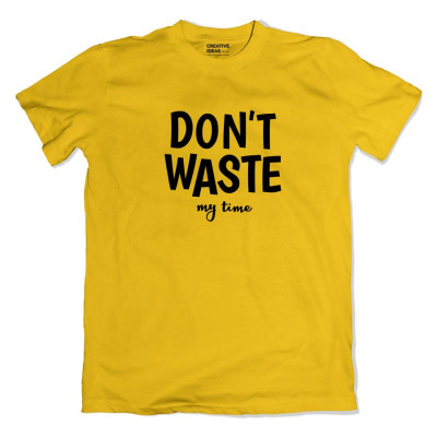 Don't Waste My Time Tshirt