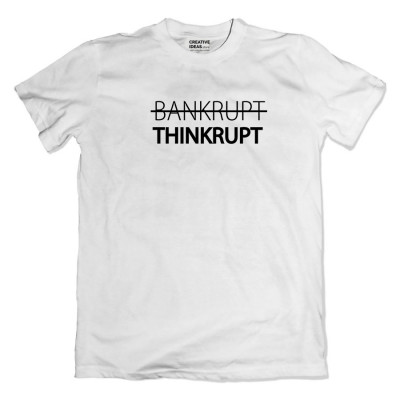 Thinkrupt Bankrupt White Tshirt