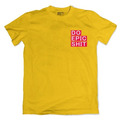 Do Epic Shit Yellow Tshirt