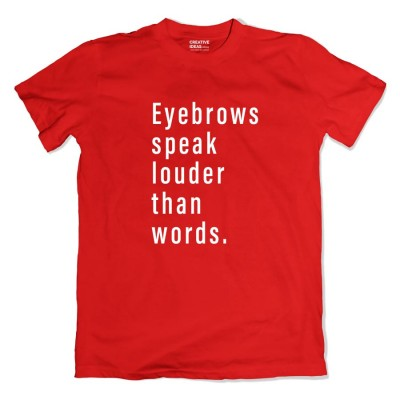 Eyebrows Speak Louder Than Words Tshirt