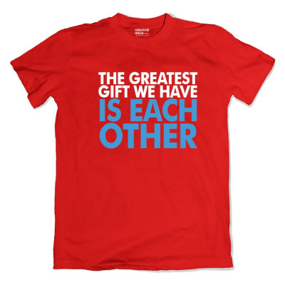 The Greatest Gift We have is Each Other Tshirt