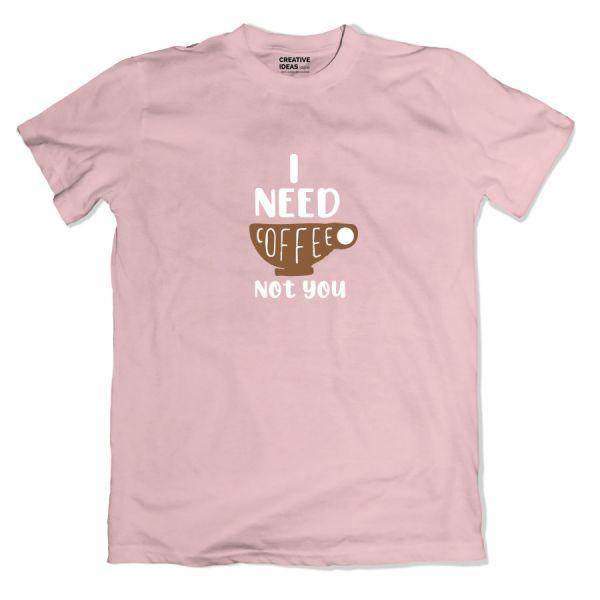 I Need Coffee Not You Tshirt by Viraj Ghelani - Creative Ideas